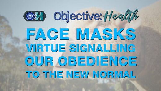 SOTT FOCUS: Objective:Health – Face Masks: Virtue Signalling Our Obedience to the New Normal