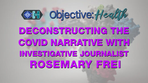 SOTT FOCUS: Objective:Health – Deconstructing the Covid Narrative with Investigative Journalist Rosemary Frei